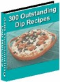 300 Outstanding Dip Recipes Resale Rights Ebook