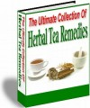 The Ultimate Collection Of Herbal Tea Remedies Resale Rights Ebook