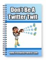 DonT Be A Twitter Twit MRR Ebook