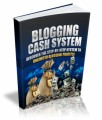 Blogging Cash System - Discover To Unlimited Profits Plr Ebook