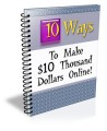 Ten Ways To Make $10 Thousand Dollars Online Plr Ebook