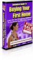 Definitive Guide To Buying Your First Home Plr Ebook