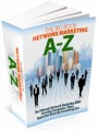 The A To Z Of Network Maketing: The Ultimate Network Marketing Bible Covering Companies, Plans, Teams And Basically Everything Else Plr Ebook