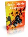 Audio Market Abundance: Create Audio Products That Put Your Competition To Shame Plr Ebook
