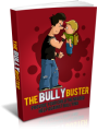 The Bully Buster: Provide Your Child The Needed Help Against Bullying Plr Ebook