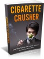 Cigarette Crusher: Easy Ways To Eliminate Smoking Addiction And Revitalize Your Body Plr Ebook