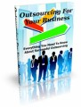 Outsourcing For Your Business: Everything You Need To Know About Successful Outsourcing Plr Ebook
