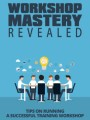 Workshop Mastery Revealed Give Away Rights Ebook