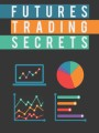 Futures Trading Secrets Give Away Rights Ebook