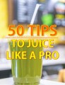 Tips To Juice Like A Pro Personal Use Ebook