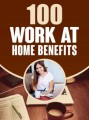 100 Work At Home Benefits Give Away Rights Ebook