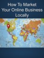 How To Market Your Online Business Locally Plr Ebook