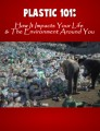Plastic 101 - How It Impacts Your Life & The Environment Around You Plr Ebook