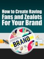Create Raving Fans and Zealots For Your Brand PLR Ebook