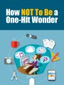 How Not To Be A One-hit Wonder PLR Ebook