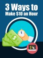 Three Ways To Make 10 An Hour PLR Ebook