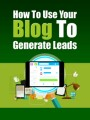 How To Use Your Blog To Generate Leads PLR Ebook
